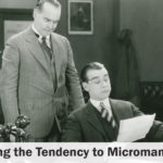 Overcoming the Tendency to Micromanage