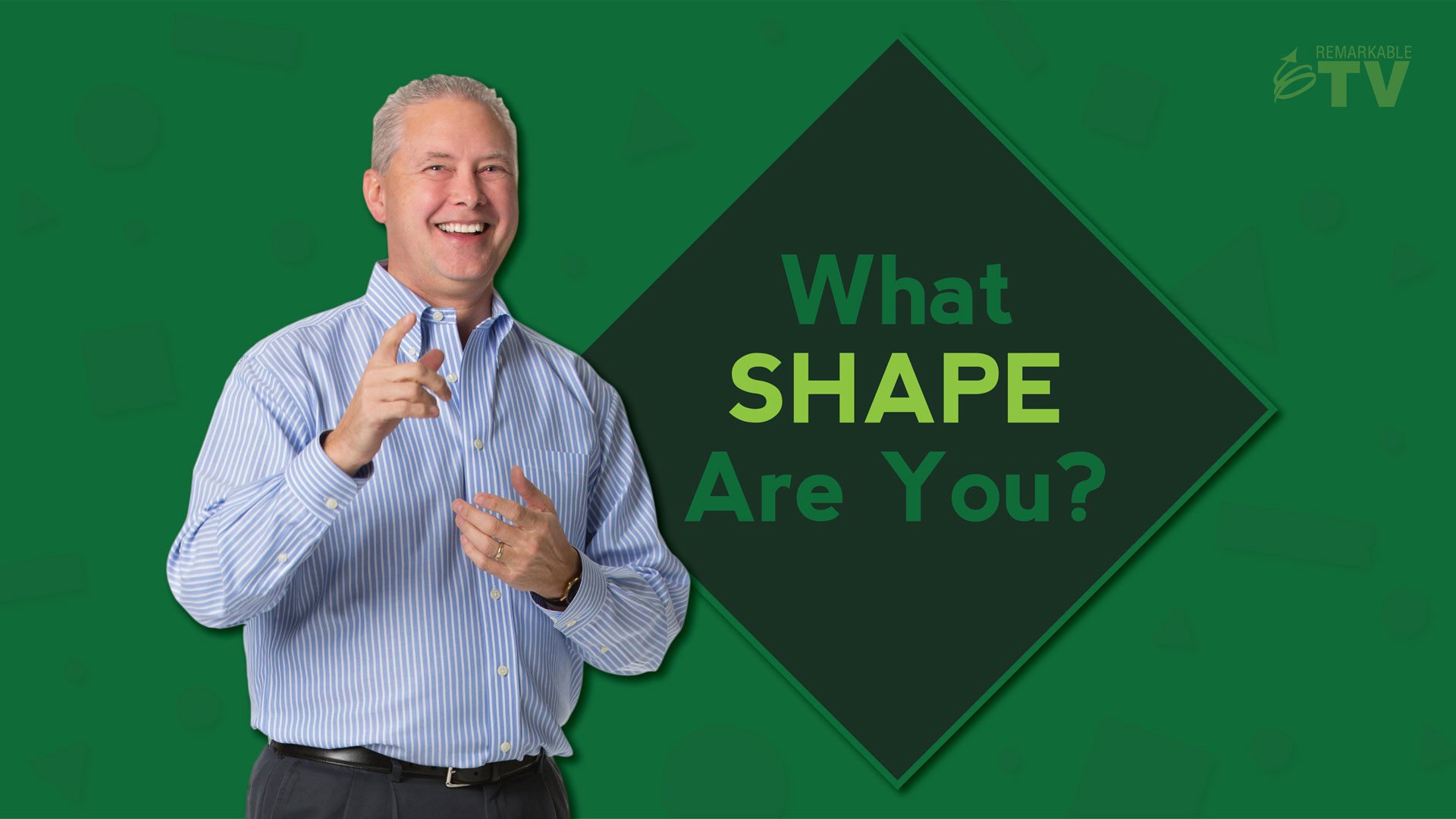 What Shape Are You - Remarkable TV with Kevin Eikenberry