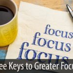 Three Keys to Greater Focus