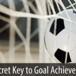 The Secret Key to Goal Achievement