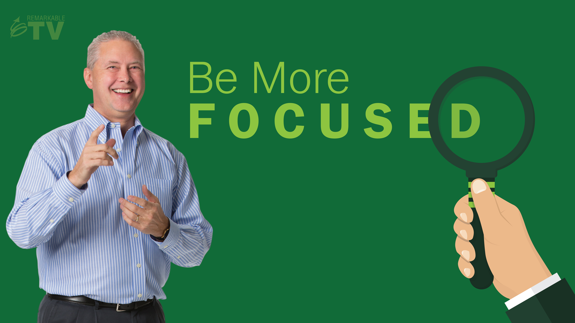 Be More Focused - Remarkable TV with Kevin Eikenberry