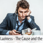 Workplace Laziness – The Cause and the Solution