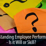 Understanding Employee Performance – is it Will or Skill?