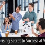A Surprising Secret to Success at Work