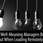 Why Well-Meaning Managers Burn Out When Leading Remotely