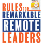 Rules for Remarkable Remote Leadership