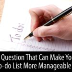 The Question That Can Make Your To-Do List More Manageable