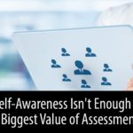 Self-Awareness isn't Enough – The Biggest Value of Assessments