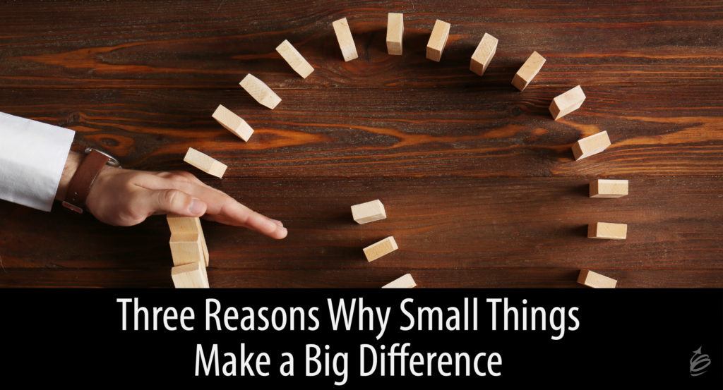 Three Reasons Why Small Things Make A Big Difference
