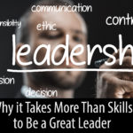 Why It Takes More Than Skills to Be a Great Leader