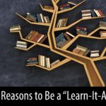 "Five Reasons to Be a ""Learn-it-All"""