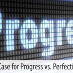 Progress and perfection aren't always synonymous
