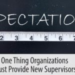 One Thing Organizations Must Provide New Supervisors