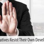 Why Executives Resist Their Own Development
