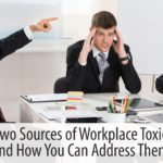 The Two Sources of Workplace Toxicity – and How You Can Address Them
