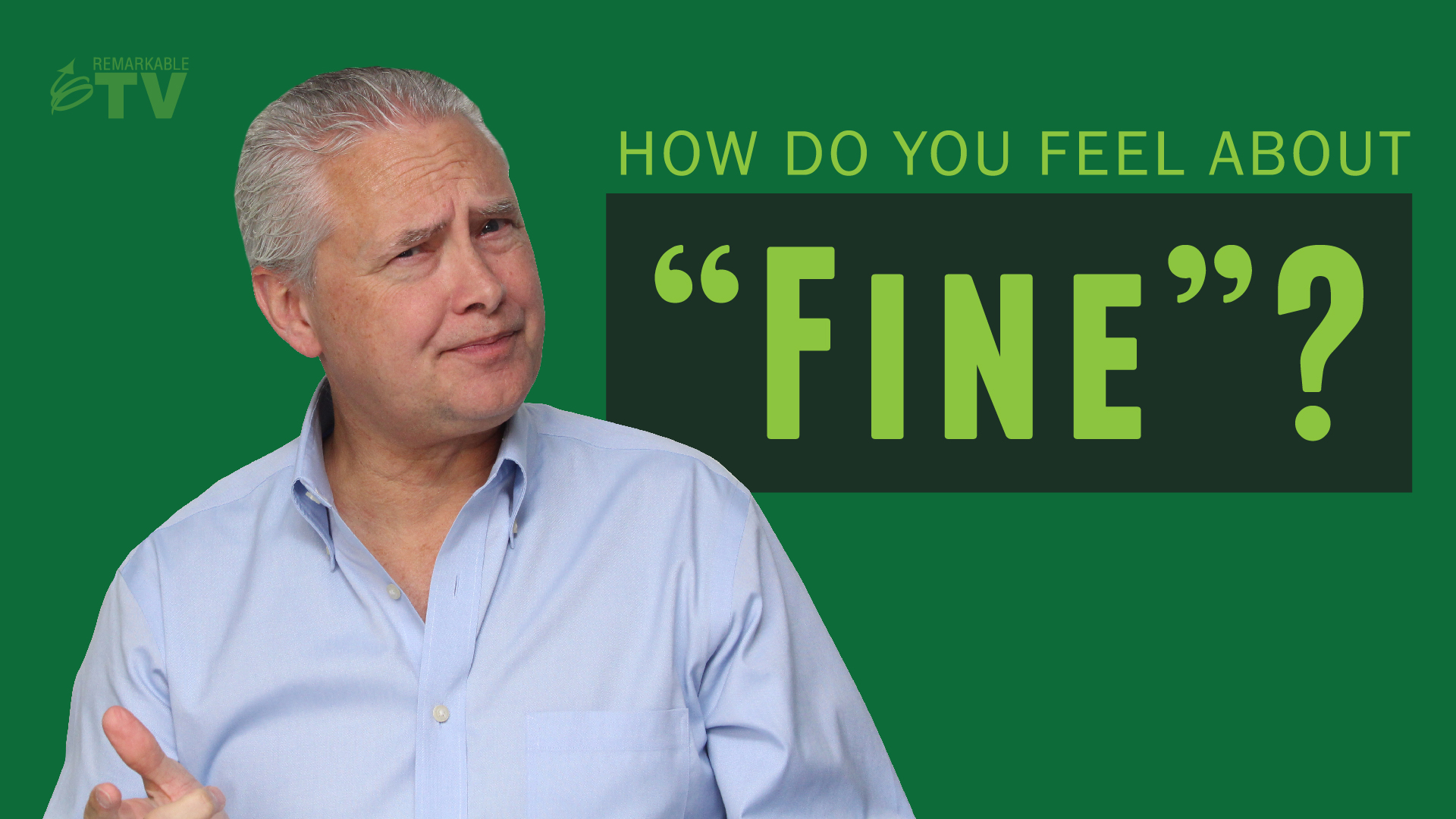 "Splash image for the video ""How Do You Feel About Fine?"" with Kevin Eikenberry"