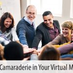 Creating Camaraderie in Your Virtual Meetings