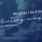 Encore Series Video #1: What do I do if there are conflicting mindsets on my team?