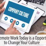 Why Remote Work Today is a Chance to Change Your Culture