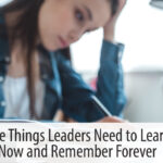 Five Things Leaders Need to Learn Now and Remember Forever