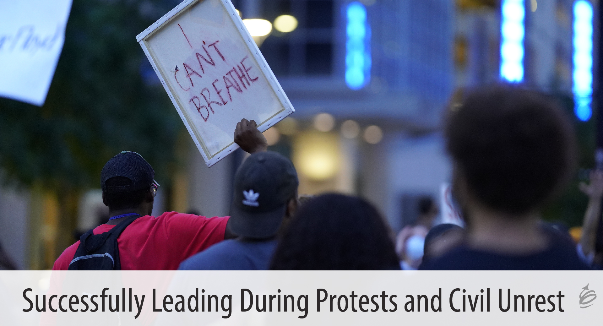 Leading during protest and civil unrest
