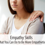 Empathy Skills – What You Can Do to Be More Empathetic