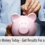 Save Some Money Today – Get Results for a Lifetime