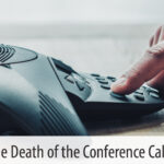 The Death of the Conference Call