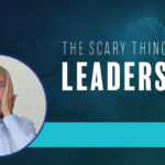 The Scary Thing About Leadership – Remarkable TV