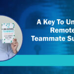 A Key to Unlock Remote Teammate Success – Remarkable TV